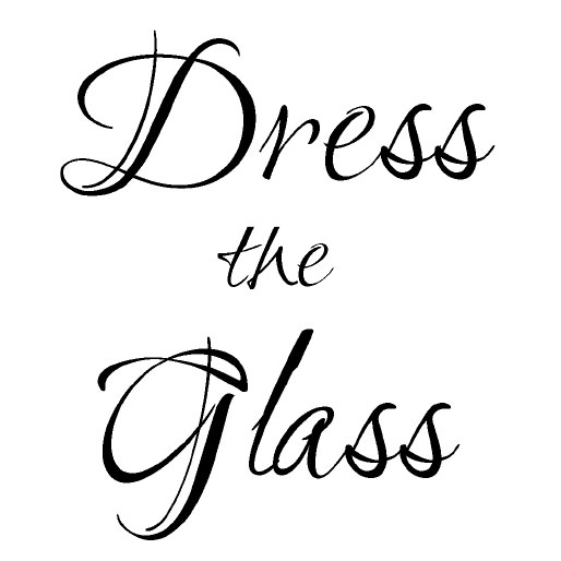 Dress The Glass